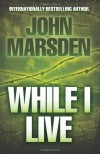 While I Live (The Ellie Chronicles #1) - John Marsden