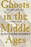Ghosts in the Middle Ages: The Living and the Dead in Medieval Society - Jean-Claude Schmitt, Teresa Lavender Fagan