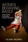 Women Behaving Badly - Alana Munro