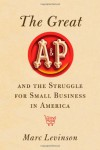 The Great A&P and the Struggle for Small Business in America - Marc Levinson