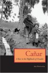 Canar: A Year in the Highlands of Ecuador - Judy  Blankenship