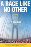 A Race Like No Other: 26.2 Miles Through the Streets of New York - Liz Robbins