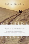 Outside Passage: A Memoir of an Alaskan Childhood (Modern Library Paperbacks) - Julia Scully