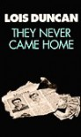 They Never Came Home - Lois Duncan