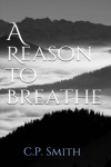 A Reason to Breathe - C P Smith