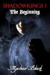 Shadowkings 1: The Beginning - Mychael Black