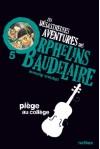 Les désastreuses Aventures des Orphelins Baudelaire, Tome 5 : Piège au collège - Lemony Snicket