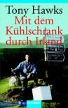 Mit dem Kühlschrank durch Irland - Tony Hawks, Xaver Engelhard