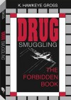 Drug Smuggling: The Forbidden Book - K. Hawkeye Gross
