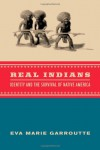 Real Indians: Identity and the Survival of Native America - Eva Garroutte