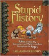 Stupid History: Tales of Stupidity, Strangeness, and Mythconceptions Throughout the Ages - Leland Gregory
