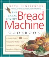 The Bread Lover's Bread Machine Cookbook: A Master Baker's 300 Favorite Recipes for Perfect-Every-Time Bread-From Every Kind of Machine - Beth Hensperger, Kristin Hurlin
