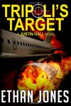 Tripoli's Target (Justin Hall # 2) - Ethan Jones