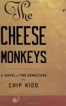 The Cheese Monkeys: A Novel in Two Semesters - Chip Kidd