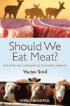 Eating Meat: Should We Eat Meat? Evolution and Consequences of Modern Carnivory - Vaclav Smil