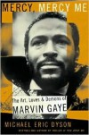 Mercy, Mercy Me: The Art, Loves, and Demons of Marvin Gaye - Michael Eric Dyson