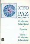 El laberinto de la soledad / Postdata / Vuelta a El laberinto de la soledad - Octavio Paz