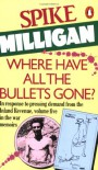 Where Have All the Bullets Gone? - Spike Milligan