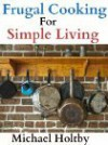 Frugal Cooking for Simple Living (90+ Recipes) - Michael Holtby