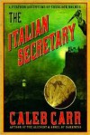 The Italian Secretary: A Further Adventure of Sherlock Holmes - Caleb Carr