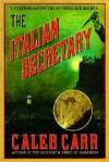 The Italian Secretary: A Further Adventure of Sherlock Holmes - Caleb Carr