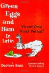 Virent Ova! Viret Perna!! (Green Eggs and Ham in Latin) - Dr. Seuss, Guenevera Tunberg, Terentio Tunberg, Terence O. Tunberg