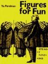 Figures for Fun - Ya Perelman