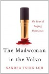 The Madwoman in the Volvo: My Year of Raging Hormones - Sandra Tsing Loh