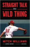 Straight Talk from Wild Thing - Mitch Williams, Darrell Berger, John Kruk