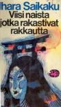 Viisi naista jotka rakastivat rakkautta - Saikaku Ihara, Martti Turunen