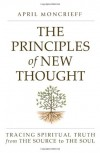 The Principles of New Thought: Tracing Spiritual Truth from The Source to The Soul - April Moncrieff