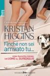 Finche' non sei arrivato tu... (Italian Edition) - Kristan Higgins