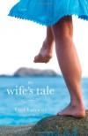 The Wife's Tale: A Novel - Lori Lansens