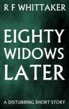 Eighty Widows Later - R F Whittaker
