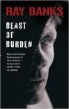 Beast of Burden - Ray Banks