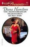 The Mediterranean Billionaire's Secret Baby - Diana Hamilton