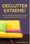 Declutter Extreme! How to Satisfactorily Declutter Your House or Room in Record Time - Mabel Roark