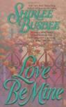 Love Be Mine - Shirlee Busbee