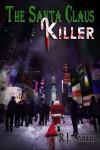 The Santa Claus Killer (FBI Serial Killer Task Force) (Volume 1) - RJ SMITH