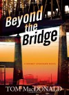 Beyond the Bridge: A Dermot Sparhawk Novel - Tom MacDonald