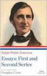 Ralph Waldo Emerson: Essays: The First and Second Series - Ralph Waldo Emerson, Douglas Crase