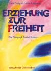 Erziehung zur Freiheit. Die Pädagogik Rudolf Steiners - Frans Calgren, Arne Klingborg