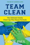 Team Clean: The Ultimate Family Clean-Up-The-House Formula - Carol   Paul
