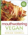 Mouthwatering Vegan: Over 150 Recipes for Vegan, Vegetarians (and Even Carnivores) to Enjoy - Miriam Sorrell