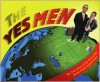 The Yes Men: The True Story of the End of the World Trade Organization - The Yes Men, Andy Bichlbaum, Mike Bonanno, Bob Spunkmeyer, Yes Men
