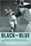 Black and Blue: Sandy Koufax, the Robinson Boys, and the World Series That Stunned America - Tom Adelman
