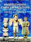 Understanding Early Civilizations: A Comparative Study - Bruce G. Trigger