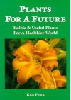 Plants for a Future: Edible and Useful Plants for a Healthier World: 1 - Ken Fern