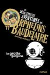 Les désastreuses Aventures des Orphelins Baudelaire, Tome 11 : La grotte gorgone - Lemony Snicket