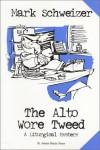 The Alto Wore Tweed - Mark Schweizer